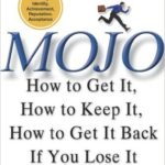 Mojo: How to Get It, How to Keep It, How to Get It Back If You Lose It by Dr. Marshall Goldsmith