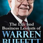 The Life and Business Lessons of Warren Buffett