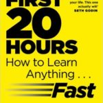 The First 20 Hours: How to Learn Anything … Fast